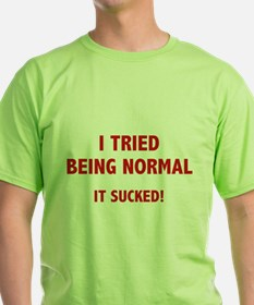 I Tried Being Normal. It Sucked! T-Shirt