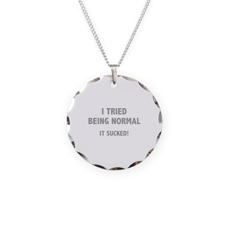 I Tried Being Normal. It Sucked! Necklace Circle C