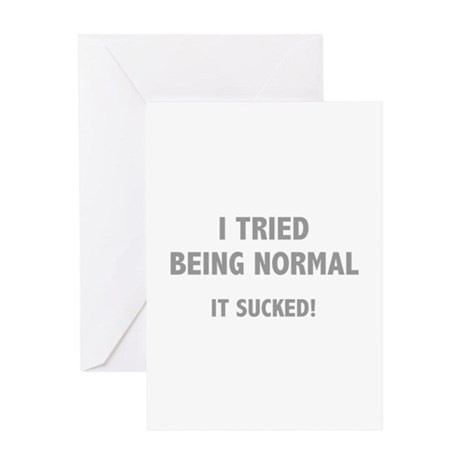 I Tried Being Normal. It Sucked! Greeting Card