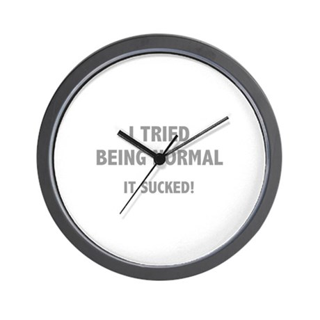 I Tried Being Normal. It Sucked! Wall Clock