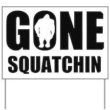 Gone sqautchin Yard Sign