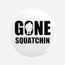 "Gone sqautchin 3.5"" Button"