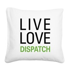 Live Love Dispatch Square Canvas Pillow