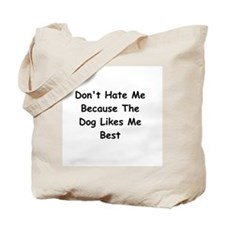 Don't Hate Me Because the Dog Likes Me Best Tote B