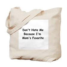 Don't Hate Me Because I'm Mom's Favorite Tote Bag
