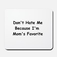 Don't Hate Me Because I'm Mom's Favorite Mousepad