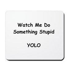 Watch Me Do Something Stupid YOLO Mousepad