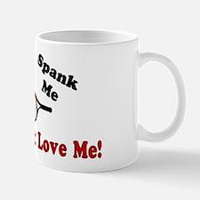 """Hate Me/Spank Me/Just Don't Love Me!"" Mug"