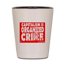 Capitalism Is Organized Crime Shot Glass