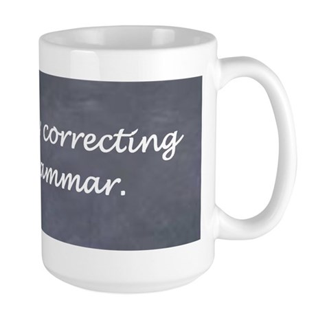 Im silently correcting your grammar. Large Mug