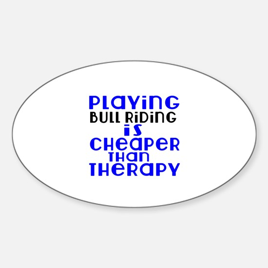 Bull Riding Is Cheaper Than Therapy Sticker (Oval)