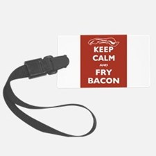 Keep Calm and Fry Bacon Luggage Tag