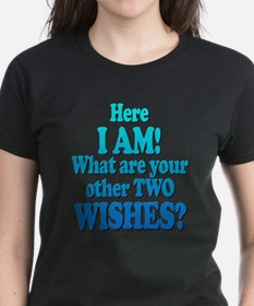 Here I am! What are your other two wishes? Tee