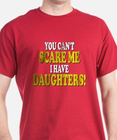 You cant scare me I have daughters! T-Shirt