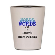 Words are a Poets best friend Shot Glass