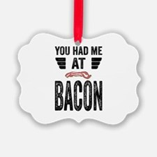 You Had Me At Bacon Ornament