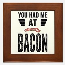 You Had Me At Bacon Framed Tile