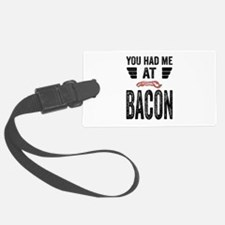 You Had Me At Bacon Luggage Tag