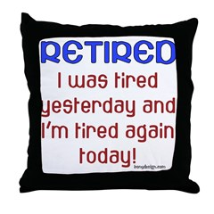 Retired & Tired Throw Pillow