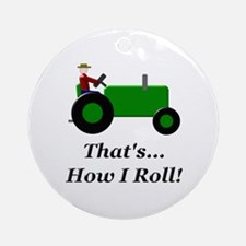 Green Tractor How I Roll Ornament (Round)