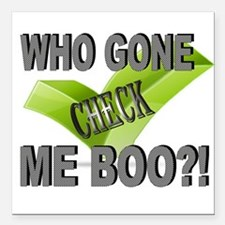 """Check who? Square Car Magnet 3"""" x 3"""""""