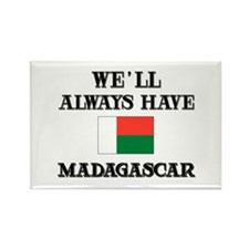 We Will Always Have Madagascar Rectangle Magnet