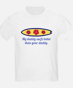 My daddy surfs better than your daddy T-Shirt