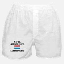 We Will Always Have Luxembourg Boxer Shorts