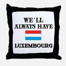We Will Always Have Luxembourg Throw Pillow