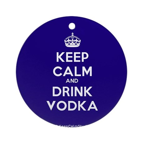 Keep Calm and Drink Vodka Ornament (Round)