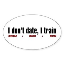 """I don't date, I train"" Oval Decal"