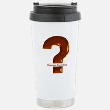 Question Everything Stainless Steel Travel Mug