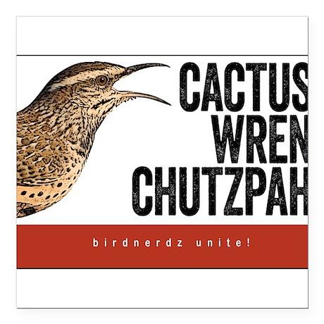 """Cactus Wren Chutzpah Square Car Magnet 3"""" x 3"""""""