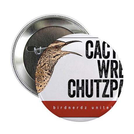 "Cactus Wren Chutzpah 2.25"" Button"