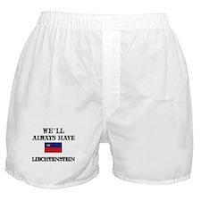 We Will Always Have Liechtenstein Boxer Shorts