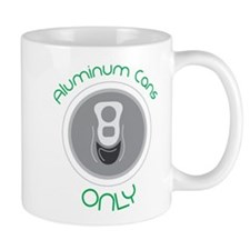 Aluminum Cans Only Mug