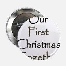 "Our First Christmas Together 2.25"" Button"