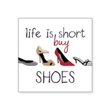 "Life Is Short Square Sticker 3"" x 3"""