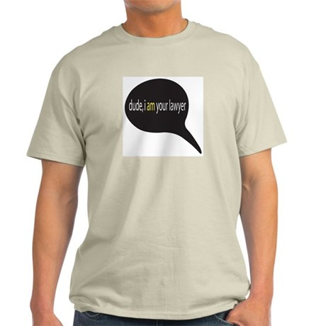 dude, i AM your lawyer Ash Grey T-Shirt