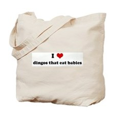 I Love dingos that eat babies Tote Bag
