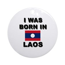 I Was Born In Laos Ornament (Round)