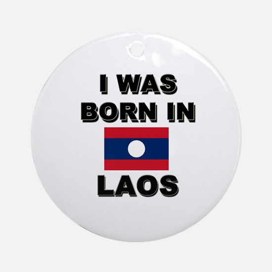I Was Born In Laos Ornament (Round)
