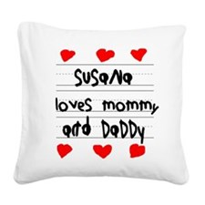 Susana Loves Mommy and Daddy Square Canvas Pillow
