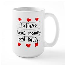 Tatiana Loves Mommy and Daddy Mug