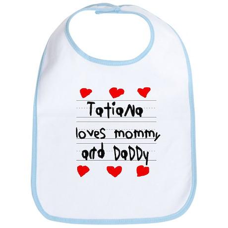 Tatiana Loves Mommy and Daddy Bib