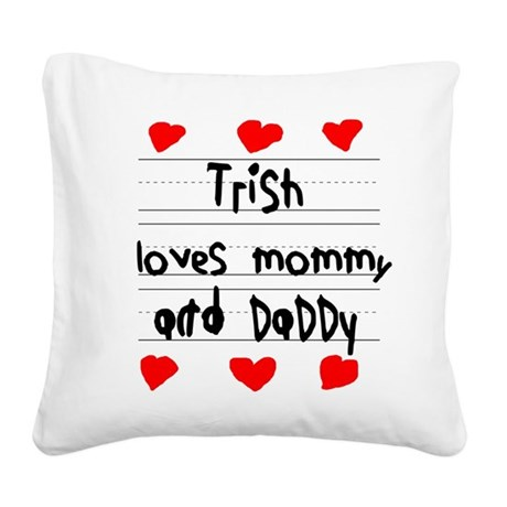 Trish Loves Mommy and Daddy Square Canvas Pillow