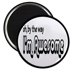 By The Way I'm Awesome Magnet
