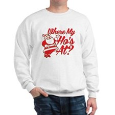 Where My Ho's At? Funny Christmas Funny Gift Sweat