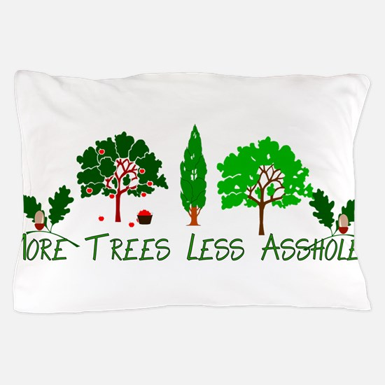 More Trees Less Assholes Pillow Case