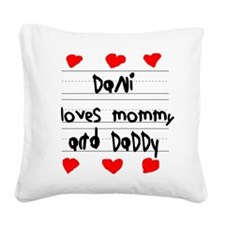 Dani Loves Mommy and Daddy Square Canvas Pillow